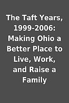 The Taft Years, 1999-2006: Making Ohio a…