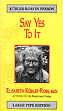 Say Yes To It by Elisabeth Kübler-Ross