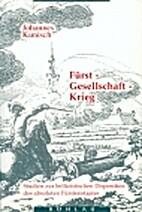 Fürst, Gesellschaft, Krieg: Studien zur…