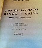 Vida de Santiago Ramón y Cajal explorador…