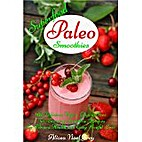 Superfood Paleo Smoothies: 101 Delicious…