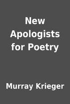 New Apologists for Poetry by Murray Krieger