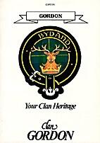 Clan Gordon: Your Clan Heritage by Gordon