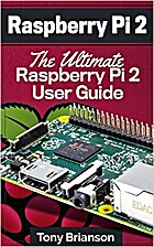 Raspberry Pi 2: The Ultimate Raspberry Pi 2…