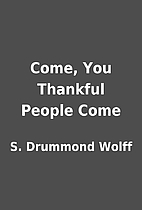 Come, You Thankful People Come by S.…
