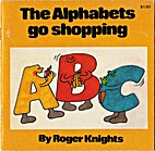 The Alphabets Go Shopping by Roger Knights