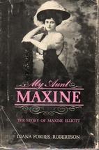 My Aunt Maxine: The Story of Maxine Elliott…