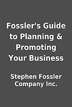 Fossler's Guide to Planning & Promoting Your…