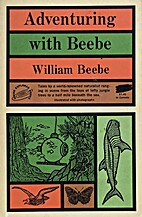Adventuring with Beebe by William Beebe