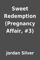 Sweet Redemption (Pregnancy Affair, #3) by…
