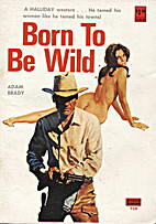 Born To Be Wild by Adam Brady