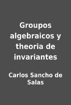 Groupos algebraicos y theoria de invariantes…