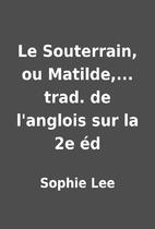 Le Souterrain, ou Matilde,... trad. de…