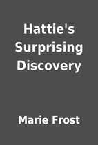 Hattie's Surprising Discovery by Marie Frost