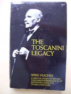 The Toscanini Legacy by Spike Hughes