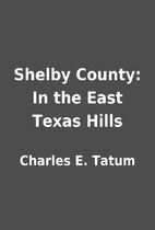 Shelby County: In the East Texas Hills by…
