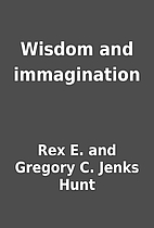 Wisdom and immagination by Rex E. and…