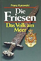 Die Friesen! Das Volk am Meer by Franz…