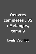 Oeuvres complètes , 35 : Melanges, tome 9…
