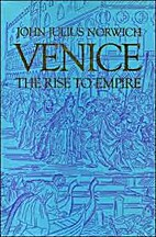 Venice: The Rise to Empire by John Julius…