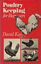 Poultry Keeping for Beginners by David Kay