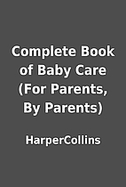 Complete Book of Baby Care (For Parents, By…