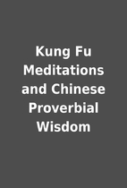 Kung Fu Meditations and Chinese Proverbial…