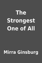 The Strongest One of All by Mirra Ginsburg