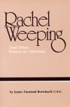 Rachel Weeping: The Case Against Abortion by…