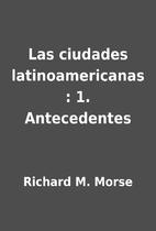 Las ciudades latinoamericanas : 1.…