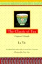 The Classic of Tea: Origins & Rituals by Yu…