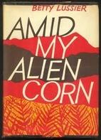 Amid my alien corn - The empty,…