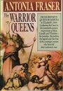 Warrior Queens, The - Antonia Fraser