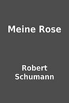 Meine Rose by Robert Schumann