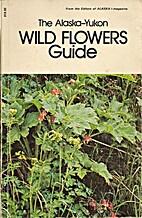 The Alaska-Yukon Wild Flowers Guide by Helen…