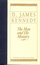 D. James Kennedy, the Man and His Ministry…