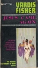 Jesus Came Again by Vardis Fisher