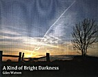 A Kind Of Bright Darkness by Giles Watson