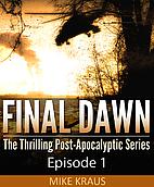 Final Dawn: Episode 1 by Mike Kraus