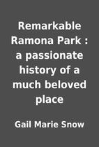 Remarkable Ramona Park : a passionate…