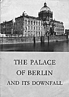 The Palace of Berlin and Its Downfall by…