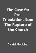 The Case for Pre-Tribulationalism: The…