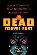 The Dead Travel Fast: Stalking Vampires from…