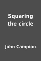 Squaring the circle by John Campion