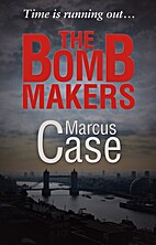 The Bomb Makers by Marcus Case