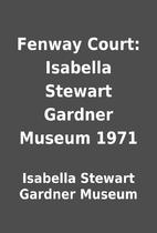 Fenway Court: Isabella Stewart Gardner…