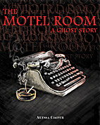 The Motel Room: A Ghost Story by Alyssa…