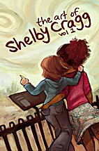 The art of Shelby Cragg. Vol 1 by Shelby…