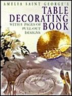 Amelia Saint George's Table Decorating Book:…