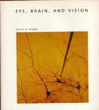 Eye, Brain, and Vision by David H. Hubel